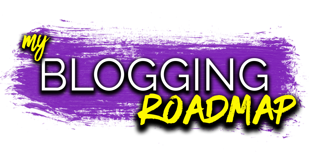 My Blogging Roadmap
