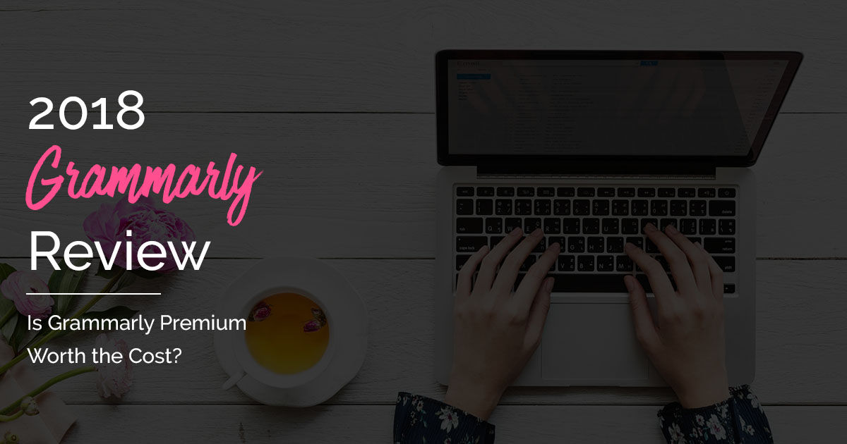 2018 Grammarly Review: Is Premium Really Worth It? - My Blogging Roadmap